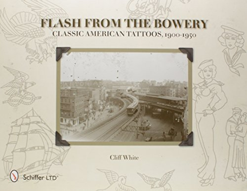 Flash from the Bowery: Classic American Tattoos, 1900-1950: Cliff White