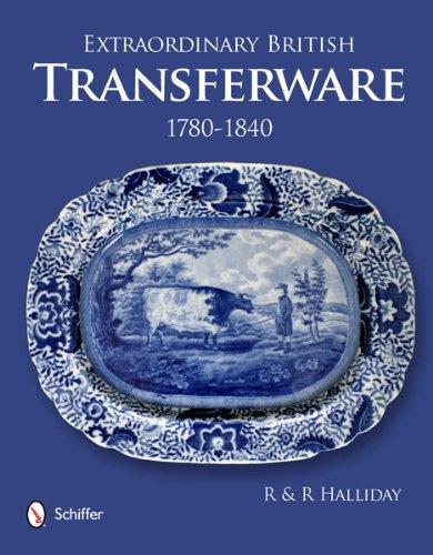 Extraordinary British Transferware: 1780-1840: Halliday Rosemary & Richard Halliday