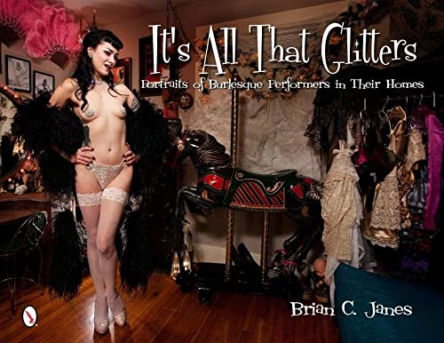 9780764339981: It's All That Glitters: Portraits of Burlesque Performers in Their Homes