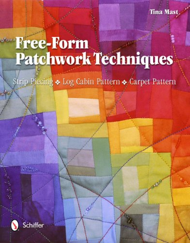 9780764340192: Free-Form Patchwork Techniques: Strip Piecing, Log Cabin Pattern, Carpet Pattern