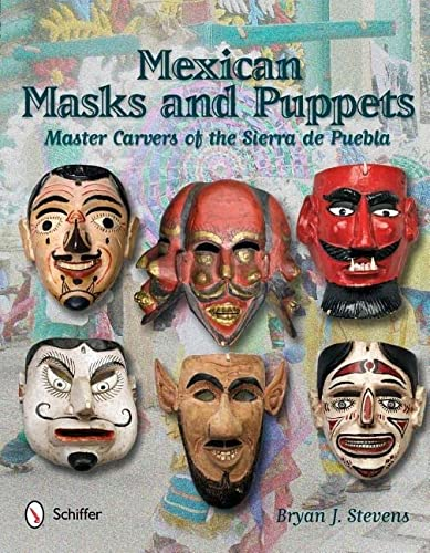 Mexican Masks and Puppets: Master Carvers of the Sierra De Puebla: Bryan J. Stevens