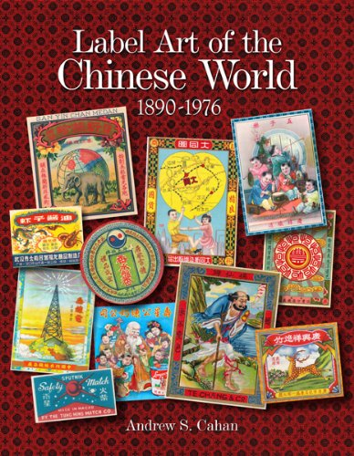 Label Art of the Chinese World, 1890-1976: Cahan, Andrew S.
