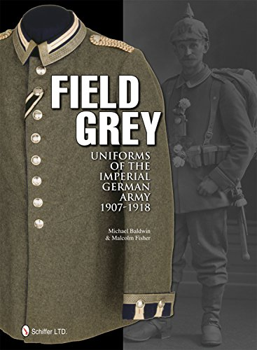 9780764340338: Field Grey Uniforms of the Imperial German Army, 1907-1918