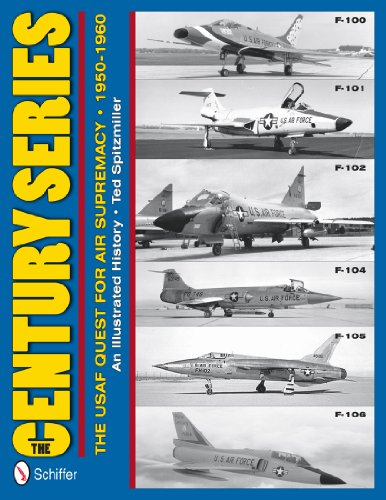 9780764340383: The Century Series: The USAF Quest for Air Supremacy, 1950-1960: An Illustrated History