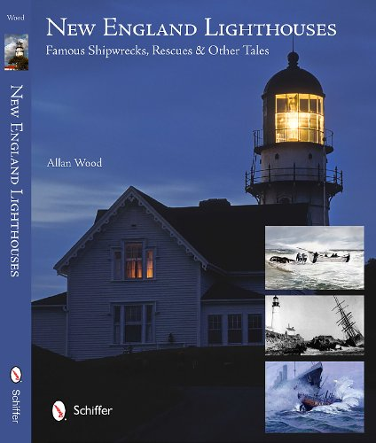 New England Lighthouses Famous Shipwrecks, Rescues, & Other True Tales (Paperback): Allan Wood
