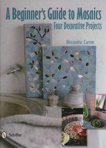 9780764340963: A Beginner's Guide to Mosaics: Four Decorative Projects