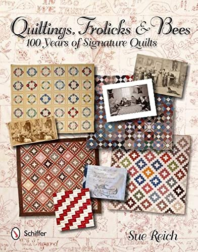 9780764340987: Quiltings, Frolicks & Bees: 100 Years of Signature Quilts