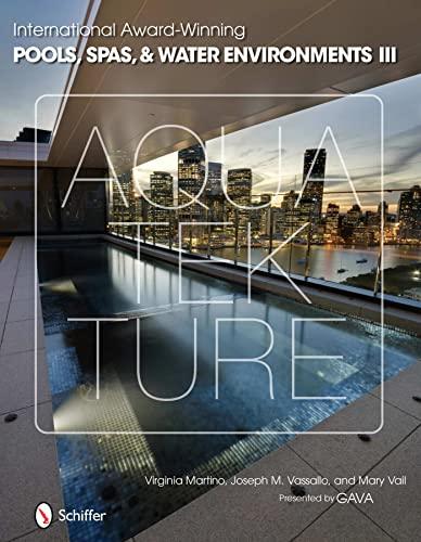International Award-winning Pools, Spas, & Water Environments III: Martino, Virginia; Vassallo,...