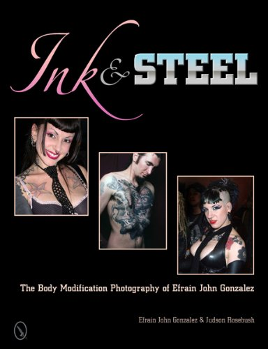 9780764341045: Ink & Steel: The Body Modification Photography of Efrain John Gonzalez