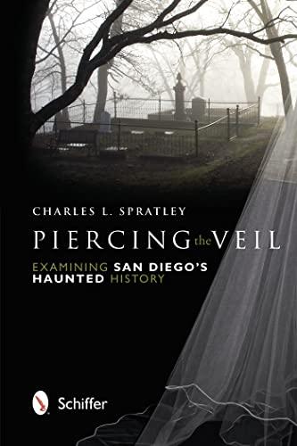 9780764341403: Piercing the Veil: Examining San Diego's Haunted History