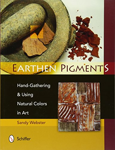9780764341786: Earthen Pigments: Hand-Gathering & Using Natural Colors in Art