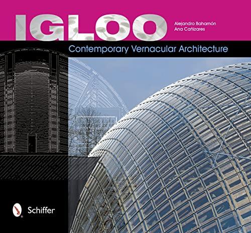 Igloo: Contemporary Vernacular Architecture: Alejandro Bahamon, Ana Canizares