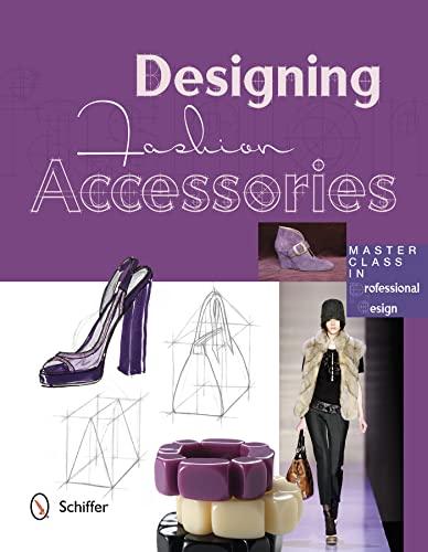 Designing Fashion Accessories: Master Class in Professional Design: Marta Rodriguez Hidalgo; ...