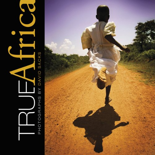 9780764342172: True Africa: Photographs by David Sacks