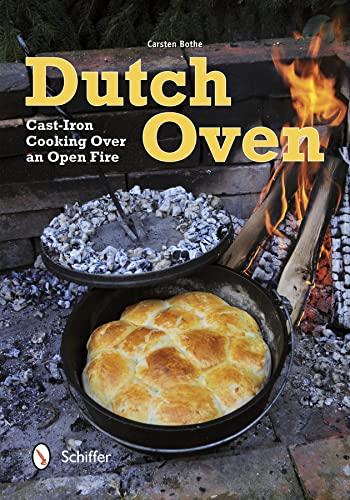 Dutch Oven: Cast-Iron Cooking over an Open Fire: Carsten Bothe