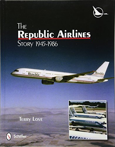 9780764342479: The Republic Airlines Story: An Illustrated History, 1945-1986