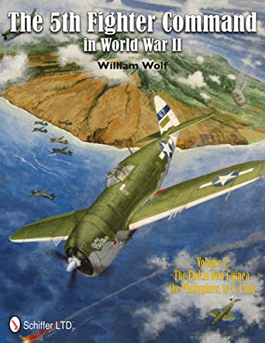 The 5th Fighter Command in World War II: Vol.2: The End in New Guinea, the Philippines, to V-J Day:...