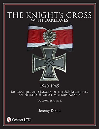 9780764342660: The Knight's Cross with Oakleaves, 1940-1945: Biographies and Images of the 889 Recipients