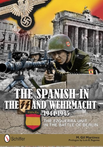 9780764342714: The Spanish in the SS and Wehrmacht, 1944-1945: The Ezquerra Unit in the Battle of Berlin