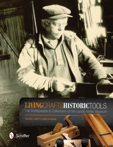 Living Crafts, Historic Tools; The Craftspeople & Collections of the Landis Valley Museum