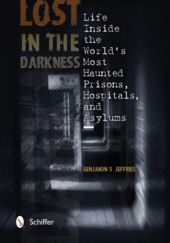 9780764343193: Lost in the Darkness: Life Inside the World's Most Haunted Prisons, Hospitals, and Asylums