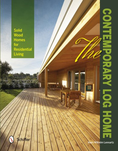 The Contemporary Log Home: Solid Wood Homes for Residential Living: Marc Wilhelm Lennartz