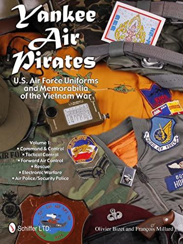 Yankee Air Pirates: U.S. Air Force Uniforms and Memorabilia of the Vietnam War: Vol.1: Command &amp...