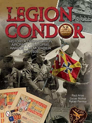 9780764343414: Legion Condor: History · Organization · Aircraft · Uniforms · Awards · Memorabilia · 1936-1939