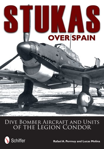 Stukas Over Spain: Dive Bomber Aircraft and Units of the Legion Condor (Hardcover): Rafael Permuy