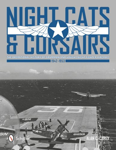 9780764343735: Night Cats and Corsairs the Operational History of Grumman and Vought Night Fighter Aircraft 1942-1953