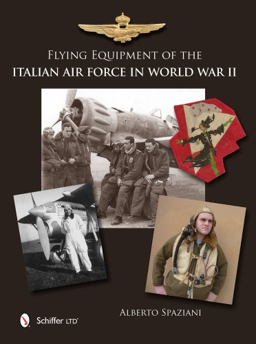 Flying Equipment of the Italian Air Force in World War II: Flight Suits • Flight Helmets • Goggles ...
