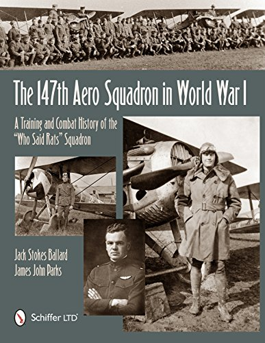 The 147th Aero Squadron in World War I: A Training and Combat History of the ?Who Said Rats? ...