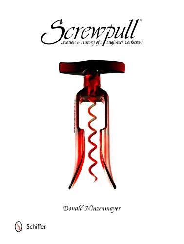 Screwpull : Creation & History of a High-Tech Corkscrew: Minzenmayer, Donald