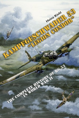 9780764344756: Kampfgeschwader 53 Legion Condor: The Complete History of KG 53 in World War II