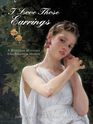 I Love Those Earrings: A Popular History from Ancient to Modern (Hardcover): Jane Merrill