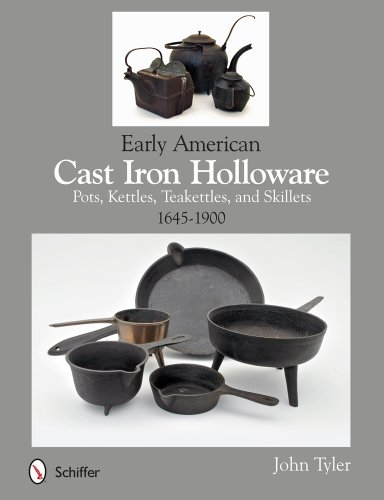 9780764345364: Early American Cast Iron Holloware: Pots, Kettles, Teakettles, and Skillets: 1645-1900