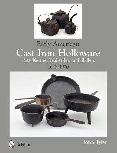 Early American Cast Iron Holloware 1645-1900: Pots,: John Tyler
