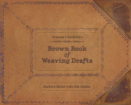 Frances L. Goodrich's Brown Book of Weaving Drafts: Miller, Barbara