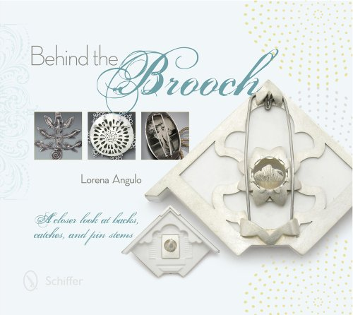 9780764345593: Behind the Brooch: A Closer Look at Backs, Catches, and Pin Stems