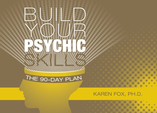 Build Your Psychic Skills: The 90-Day Plan: Fox, Karen, Ph.D.