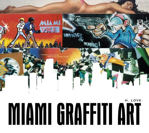 Miami Graffiti Art (Hardcover): H. Love