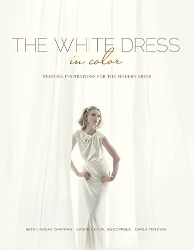 9780764345678: The White Dress in Color: Wedding Inspirations for the Modern Bride