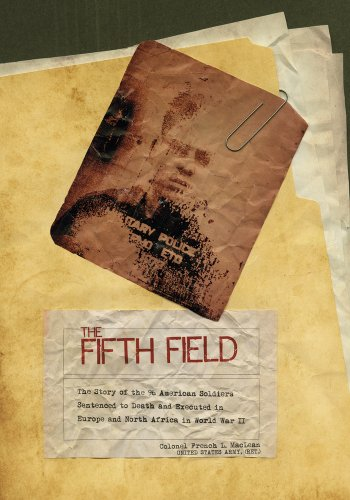 9780764345777: The Fifth Field: The Story of the 96 American Soldiers Sentenced to Death and Executed in Europe and North Africa in World War II
