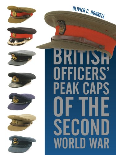 British Officers' Peak Caps of the Second World War: Olivier C. Dorrell