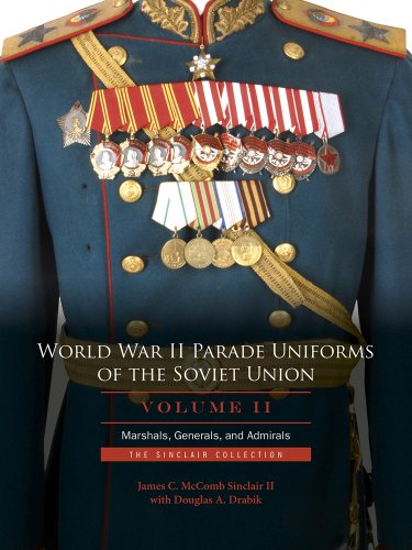 9780764345791: World War II Parade Uniforms of the Soviet Union Vol.2 Marshals, Generals, and Admirals: The Sinclair Collection