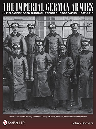 9780764345852: The Imperial German Armies in Field Grey Seen Through Period Photographs · 1907-1918: Volume 3: Cavalry, Artillery, Pioneers, Transport, Train, Medical, Miscellaneous Formations
