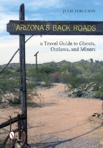 9780764346071: Arizona's Back Roads: A Travel Guide to Ghosts, Outlaws, and Miners