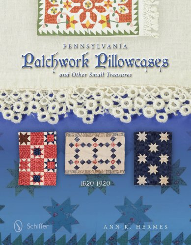 9780764346101: Pennsylvania Patchwork Pillowcases and Other Small Treasures: 1820-1920