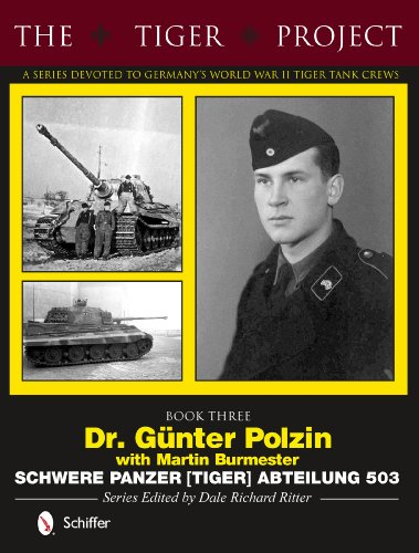 9780764346385: The Tiger Project: A Series Devoted to Germany's World War II Tiger Tank Crews: Dr. Gnter Polzin--Schwere Panzer (Tiger) Abteilung 503