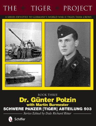 9780764346385: The Tiger Project: A Series Devoted to Germany's World War II Tiger Tank Crews: Dr. Günter Polzin--Schwere Panzer (Tiger) Abteilung 503